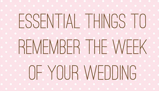 essential-things-to-remember-the-week-of-your-wedding